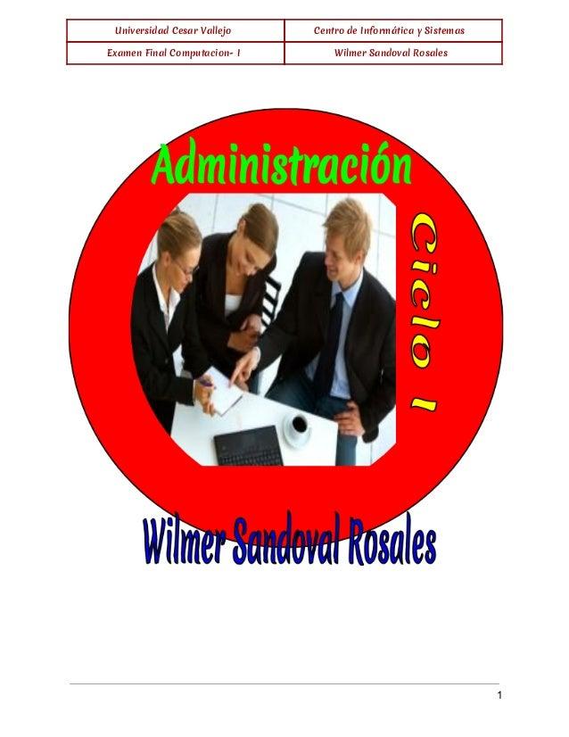 Universidad Cesar Vallejo Centro de Informática y Sistemas Examen Final Computacion- I Wilmer Sandoval Rosales   1