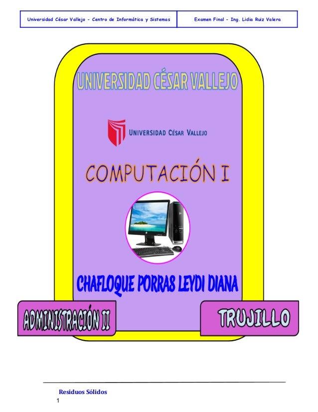 Universidad César Vallejo - Centro de Informática y Sistemas Examen Final - Ing. Lidia Ruiz Valera  Residuos Sólidos  1