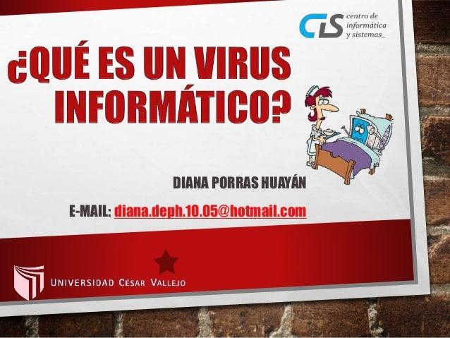 DIANA PORRAS HUAYÁN  E-MAIL: diana.deph.10.05@hotmail.com