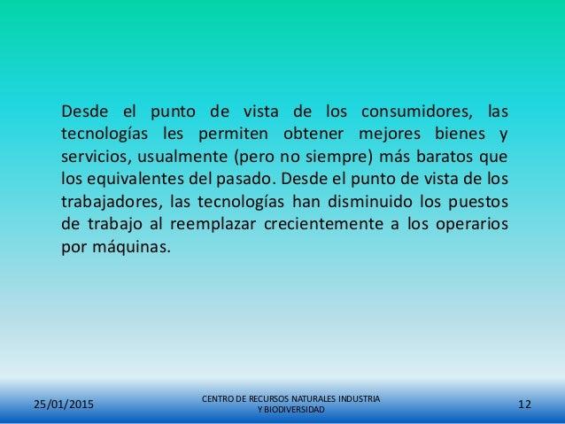 25/01/2015 CENTRO DE RECURSOS NATURALES INDUSTRIA Y BIODIVERSIDAD 12 Desde el punto de vista de los consumidores, las tecn...