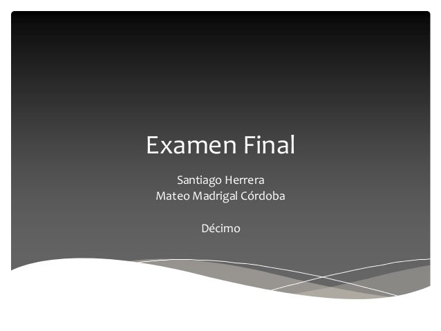 Examen Final Santiago Herrera Mateo Madrigal Córdoba Décimo