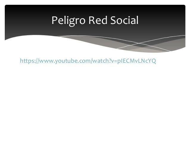 https://www.youtube.com/watch?v=pIECMvLNcYQ Peligro Red Social