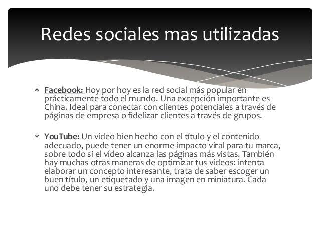  Facebook: Hoy por hoy es la red social más popular en prácticamente todo el mundo. Una excepción importante es China. Id...
