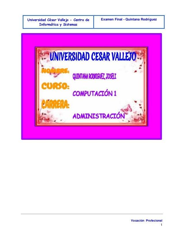 Universidad César Vallejo - Centro de  Informática y Sistemas  Examen Final - Quintana Rodríguez  Vocación Profecional  1