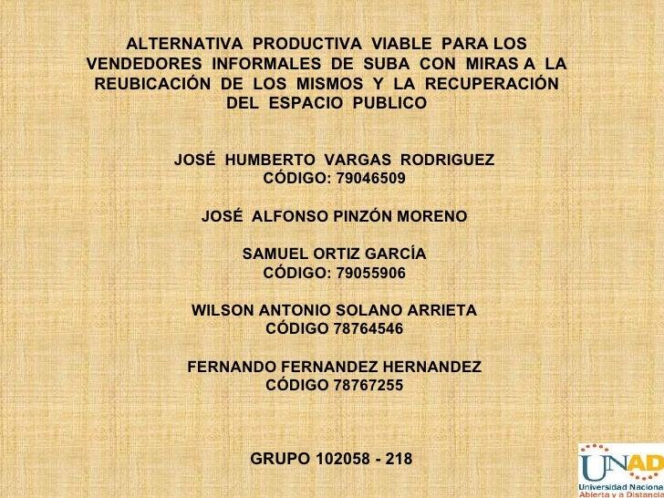 ALTERNATIVA PRODUCTIVA VIABLE PARA LOSVENDEDORES INFORMALES DE SUBA CON MIRAS A LA REUBICACIÓN DE LOS MISMOS Y LA RECUPERA...
