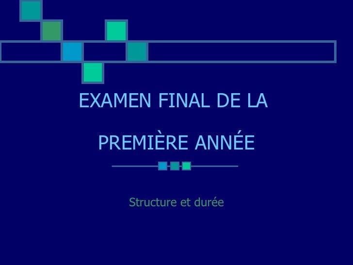 EXAMEN FINAL DE LA  PREMIÈRE ANNÉE Structure et durée