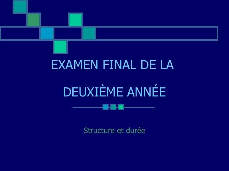 EXAMEN FINAL DE LA  DEUXIÈME ANNÉE Structure et durée