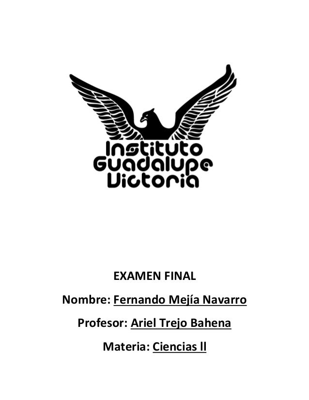 EXAMEN FINAL Nombre: Fernando Mejía Navarro Profesor: Ariel Trejo Bahena Materia: Ciencias ll