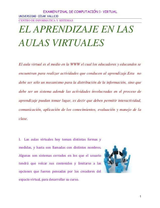 EXAMEN FINAL DE COMPUTACIÓN 1- VIRTUAL UNIVERSIDAD CÉSAR VALLEJO CENTRO DE INFORMÁTICA Y SISTEMAS 1 EL APRENDIZAJE EN LAS ...