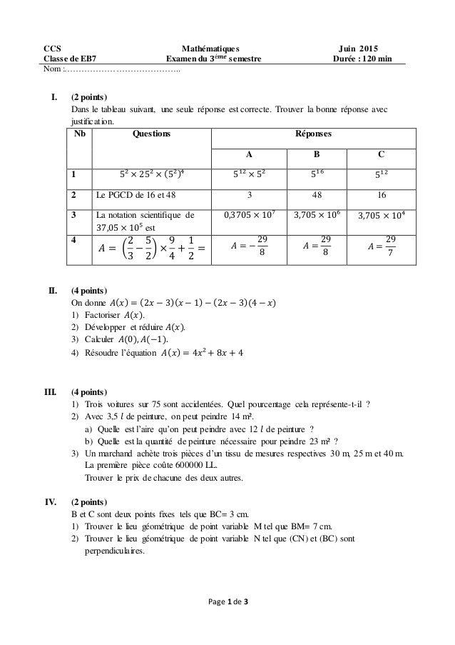 Page 1 de 3 CCS Mathématiques Juin 2015 Classe de EB7 Examen du 𝟑é𝒎𝒆 semestre Durée : 120 min Nom :………………………………….. I. (2 p...