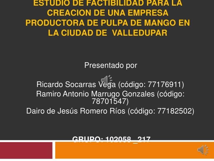 ESTUDIO DE FACTIBILIDAD PARA LA    CREACION DE UNA EMPRESAPRODUCTORA DE PULPA DE MANGO EN    LA CIUDAD DE VALLEDUPAR      ...