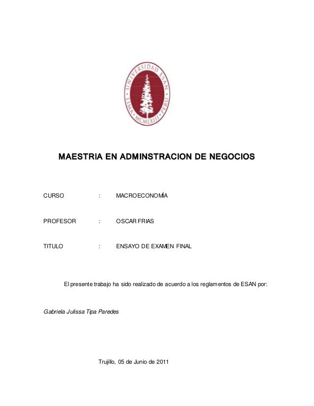 MAESTRIA EN ADMINSTRACION DE NEGOCIOS CURSO : MACROECONOMÍA PROFESOR : OSCAR FRIAS TITULO : ENSAYO DE EXAMEN FINAL El pres...