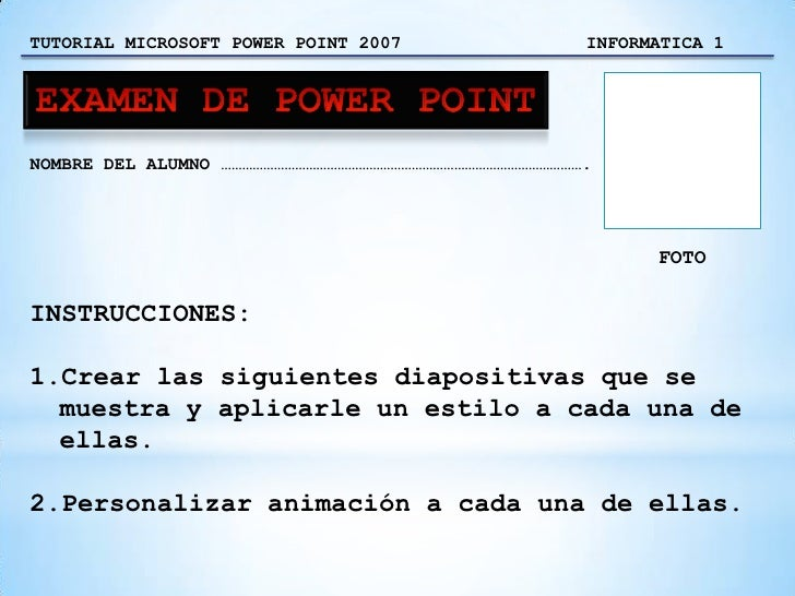 TUTORIAL MICROSOFT POWER POINT 2007                 INFORMATICA 1NOMBRE DEL ALUMNO ………………………………………………………………………………………….    ...
