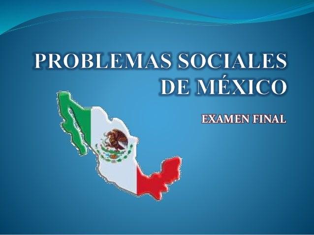 Examen Final Problemas Sociales De México