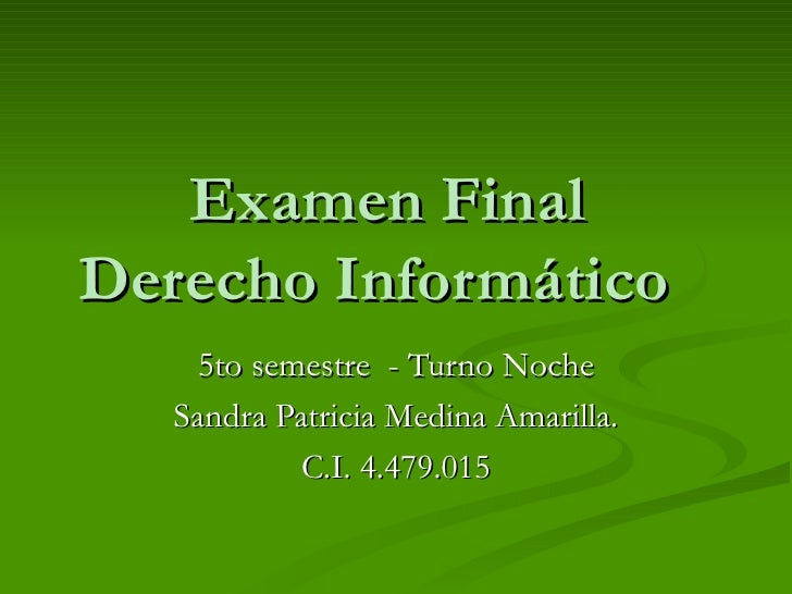 Examen Final  Derecho Informático 5to semestre  - Turno Noche Sandra Patricia Medina Amarilla. C.I. 4.479.015