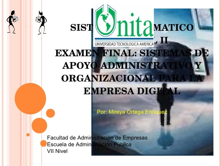 SISTEMA INFORMATICO GERENCIAL II EXAMEN FINAL: SISTEMAS DE APOYO ADMINISTRATIVO Y ORGANIZACIONAL PARA LA EMPRESA DIGITAL P...