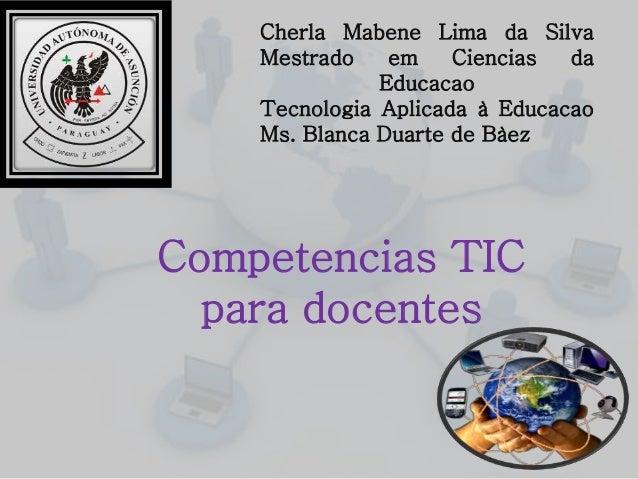 Cherla Mabene Lima da Silva Mestrado em Ciencias da Educacao Tecnologia Aplicada à Educacao Ms. Blanca Duarte de Bàez Comp...