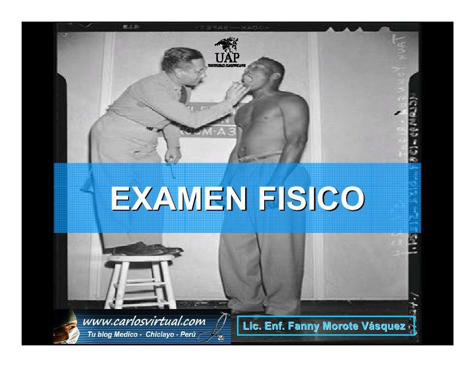 EXAMEN FISICO       www.carlosvirtual.com .                Lic. Enf       Fanny Morote Vásquez