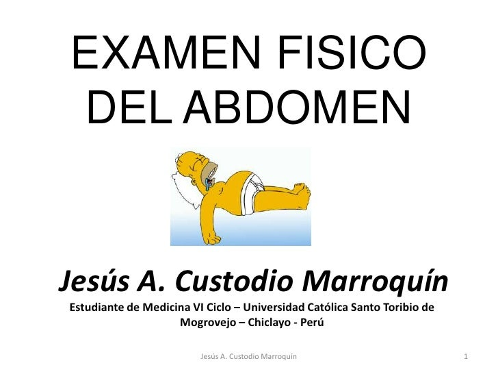 EXAMEN FISICO DEL ABDOMEN<br />1<br />Jesús A. Custodio Marroquín<br />Jesús A. Custodio Marroquín<br />Estudiante de Medi...
