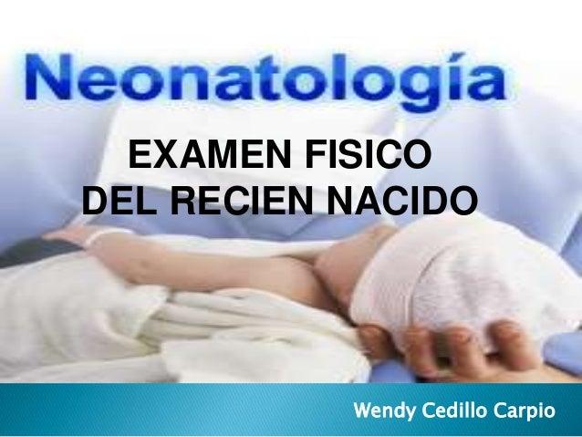 Wendy Cedillo Carpio EXAMEN FISICO DEL RECIEN NACIDO