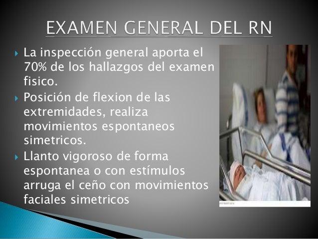  La inspección general aporta el 70% de los hallazgos del examen fisico.  Posición de flexion de las extremidades, reali...