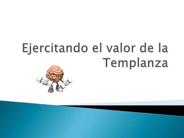    La templanza es la virtud que modera la    atracción de los placeres y procura el    equilibrio en el uso de todos los...
