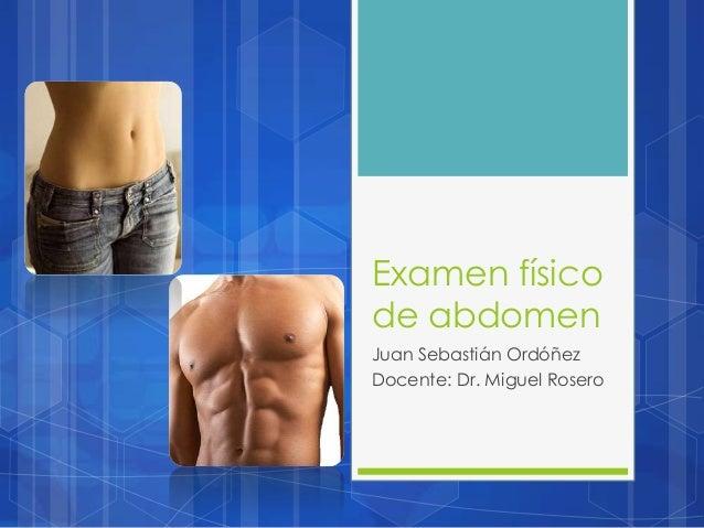Examen físicode abdomenJuan Sebastián OrdóñezDocente: Dr. Miguel Rosero