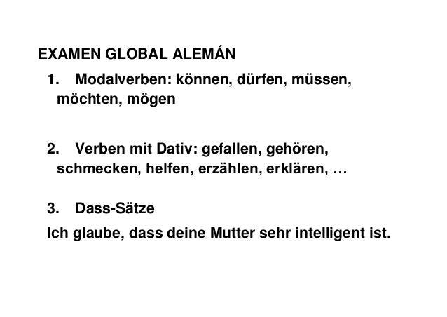 EXAMEN GLOBAL ALEMÁN 1. Modalverben: können, dürfen, müssen, möchten, mögen 2. Verben mit Dativ: gefallen, gehören, schmec...