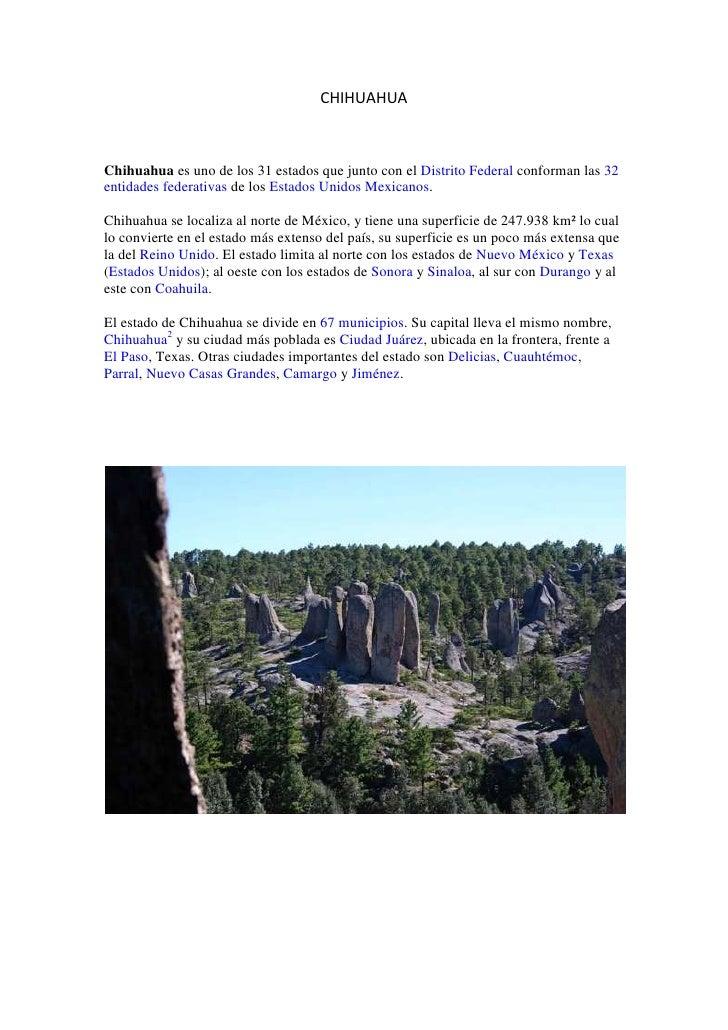 CHIHUAHUA<br />Chihuahua es uno de los 31 estados que junto con el Distrito Federal conforman las 32 entidades federativas...