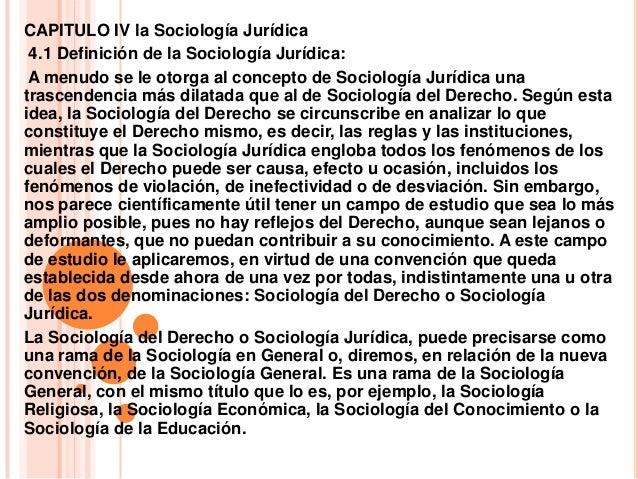 CAPITULO IV la Sociología Jurídica 4.1 Definición de la Sociología Jurídica: A menudo se le otorga al concepto de Sociolog...