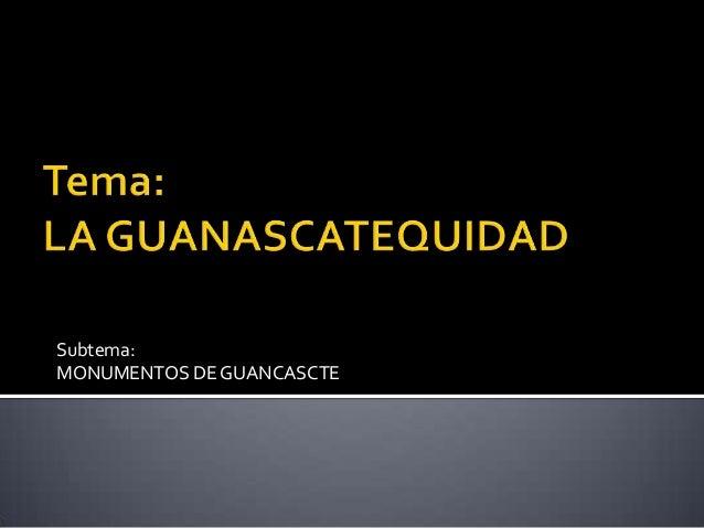 Subtema:MONUMENTOS DE GUANCASCTE