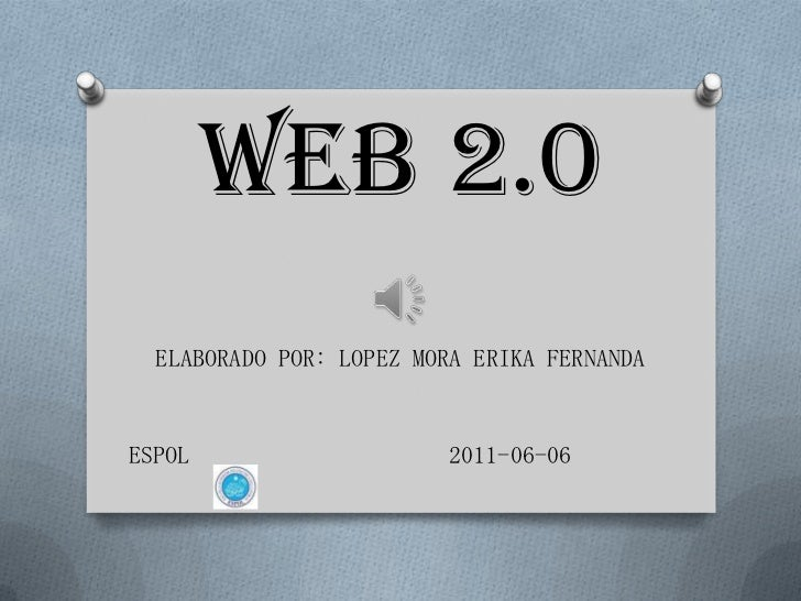 WEB 2.0  ELABORADO POR: LOPEZ MORA ERIKA FERNANDAESPOL                    2011-06-06