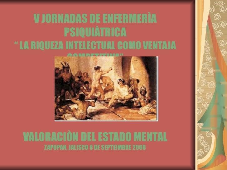 "V JORNADAS DE ENFERMERÌA PSIQUIÀTRICA "" LA RIQUEZA INTELECTUAL COMO VENTAJA COMPETITIVA"" VALORACIÒN DEL ESTADO MENTAL ZAPO..."
