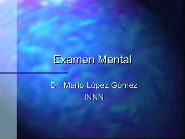 Examen MentalDr. Mario López Gómez         INNN