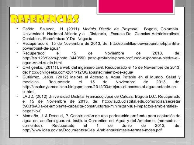 • Cañón Salazar, H. (2011). Modulo Diseño de Proyecto. Bogotá, ColombiaUniversidad Nacional Abierta y a Distancia, Escuela...