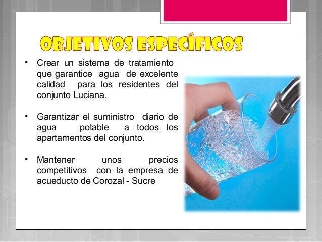 • Crear un sistema de tratamientoque garantice agua de excelentecalidad para los residentes delconjunto Luciana.• Garantiz...