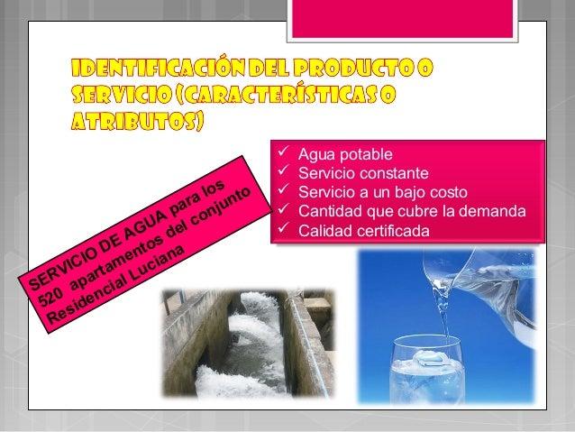  Agua potable Servicio constante Servicio a un bajo costo Cantidad que cubre la demanda Calidad certificadaSERVICIODE...