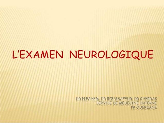 L'EXAMEN NEUROLOGIQUE         DR N.FAHEM, DR BOUSSAFEUR, DR CHERRAK                  SERVICE DE MEDECINE INTERNE          ...