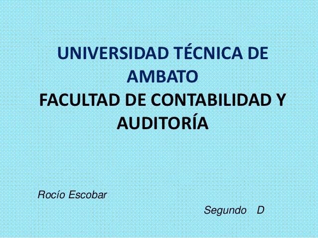 UNIVERSIDAD TÉCNICA DE         AMBATOFACULTAD DE CONTABILIDAD Y        AUDITORÍARocío Escobar                 Segundo D