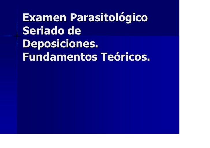 Examen ParasitológicoSeriado deDeposiciones.Fundamentos Teóricos.