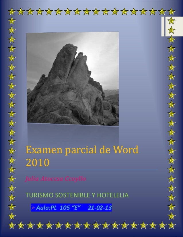 """Examen parcial de Word 2010 Julia Atoccsa Ccoyllo TURISMO SOSTENIBLE Y HOTELELIA Aula:PL 105 """"E"""" 21-02-13"""