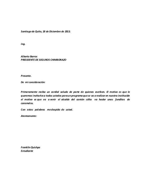 Santiago de Quito, 18 de Diciembre de 2013.  Ing.  Alberto Barros  PRESIDENTE DE SEGUROS CHIMBORAZO  Presente.  De mi cons...