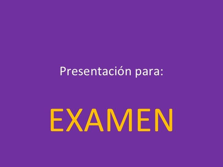 Presentación para: EXAMEN