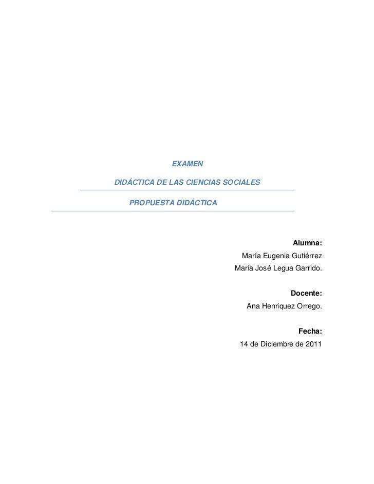 EXAMENDIDÁCTICA DE LAS CIENCIAS SOCIALES   PROPUESTA DIDÁCTICA                                            Alumna:         ...