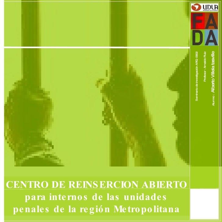 1 CENTRO DE REINSERCION ABIERTO para internos de las unidades penales de la región Metropolitana Seminario de investigació...