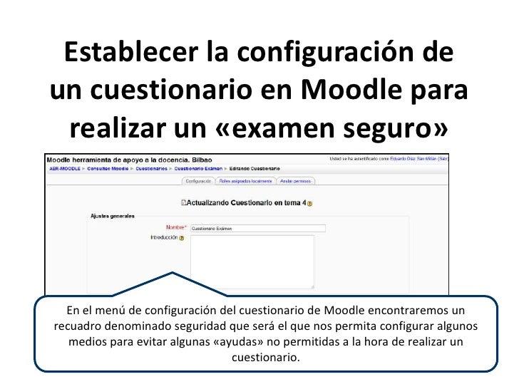 Establecer la configuración de un cuestionario en Moodle para realizar un «examen seguro»<br />En el menú de configuración...