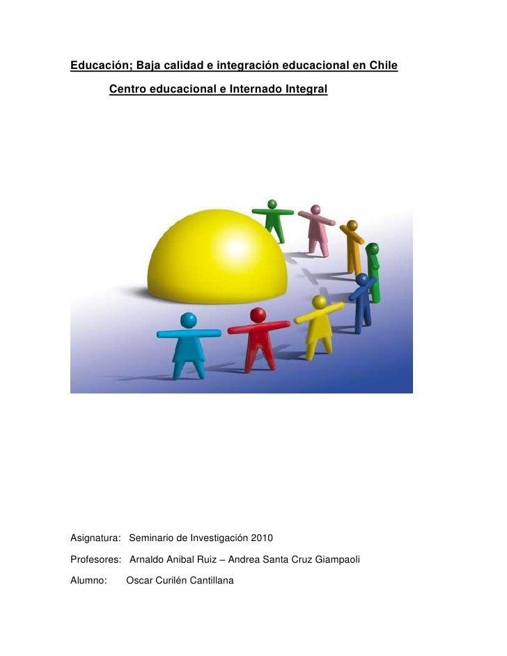 Educación; Baja calidad e integración educacional en Chile <br />            Centro educacional e Internado Integral<br />...