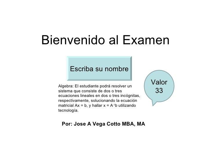 Bienvenido al Examen        Escriba su nombre  Algebra: El estudiante podrá resolver un                                   ...