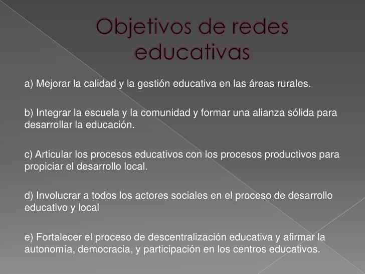 a) Mejorar la calidad y la gestión educativa en las áreas rurales.b) Integrar la escuela y la comunidad y formar una alian...