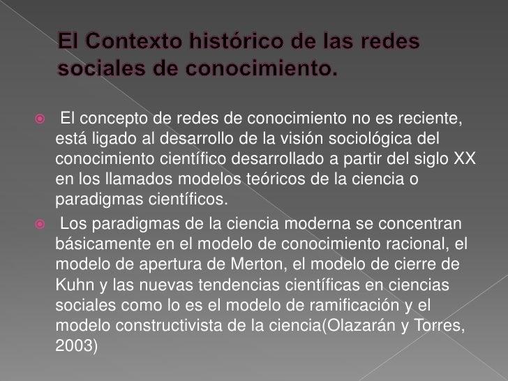     El concepto de redes de conocimiento no es reciente,    está ligado al desarrollo de la visión sociológica del    con...